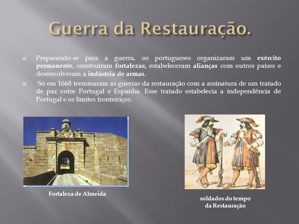  Preparando-se para a guerra, os portugueses organizaram um exército permanente, construíram fortalezas, estabeleceram alianças com outros países e d