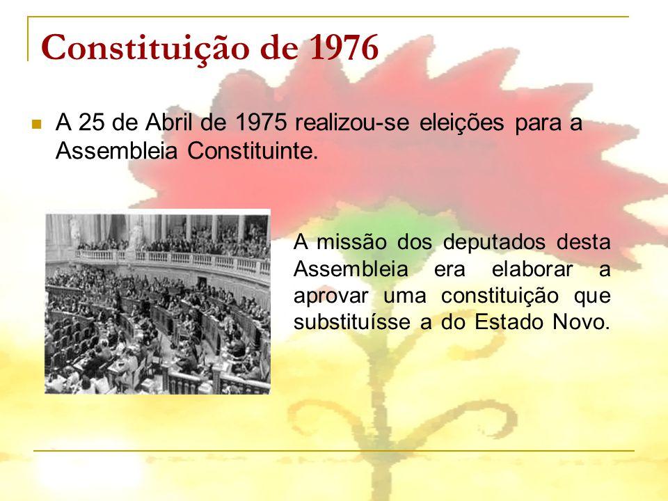 Constituição de 1976 A 25 de Abril de 1975 realizou-se eleições para a Assembleia Constituinte. A missão dos deputados desta Assembleia era elaborar a