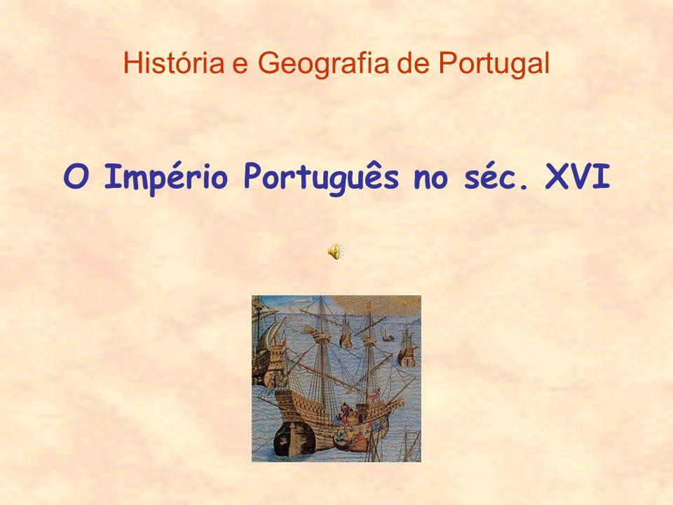 História e Geografia de Portugal O Império Português no séc. XVI