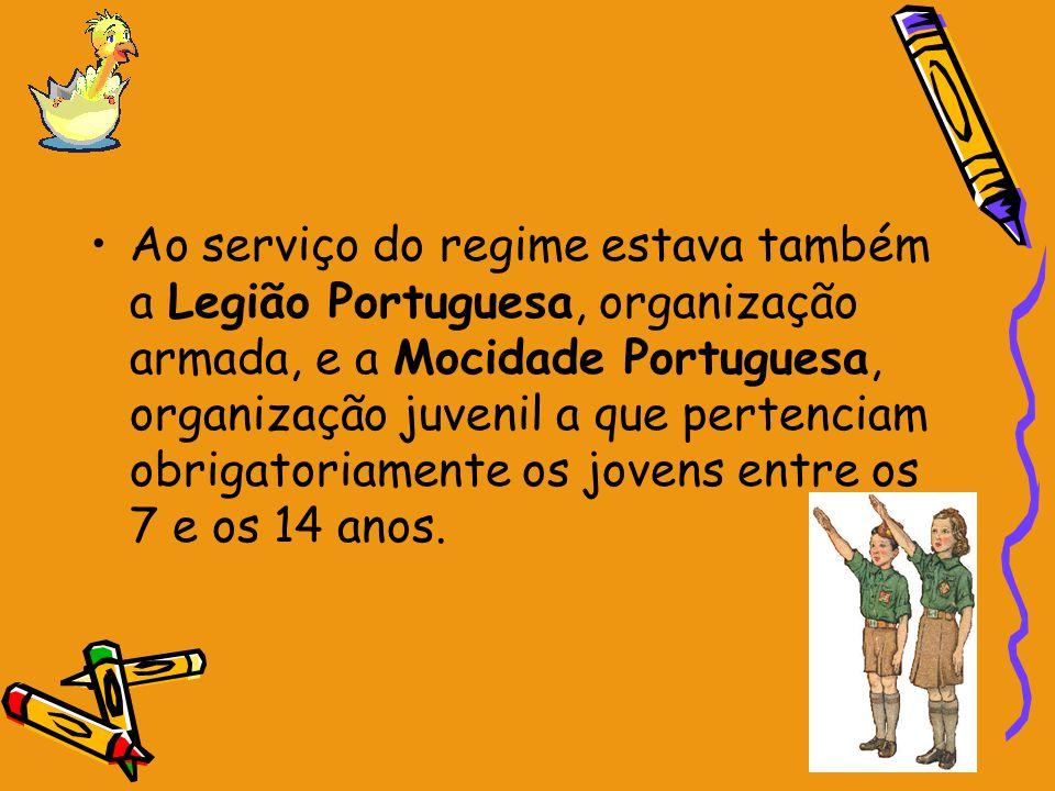 Ao serviço do regime estava também a Legião Portuguesa, organização armada, e a Mocidade Portuguesa, organização juvenil a que pertenciam obrigatoriam