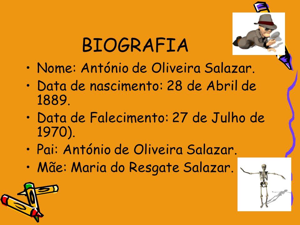 BIOGRAFIA Nome: António de Oliveira Salazar. Data de nascimento: 28 de Abril de 1889. Data de Falecimento: 27 de Julho de 1970). Pai: António de Olive