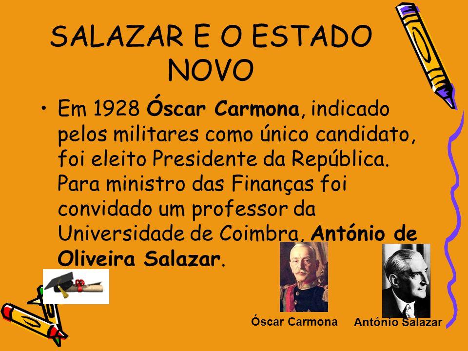 SALAZAR E O ESTADO NOVO Em 1928 Óscar Carmona, indicado pelos militares como único candidato, foi eleito Presidente da República. Para ministro das Fi