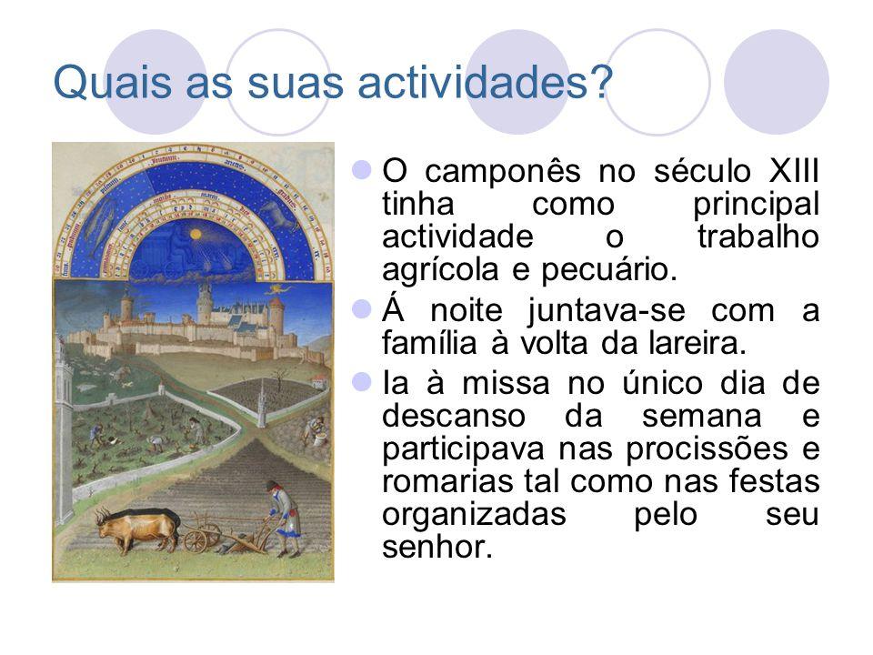 Quais as suas actividades? O camponês no século XIII tinha como principal actividade o trabalho agrícola e pecuário. Á noite juntava-se com a família
