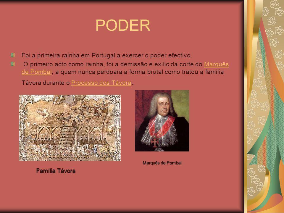 PODER Foi a primeira rainha em Portugal a exercer o poder efectivo. O primeiro acto como rainha, foi a demissão e exílio da corte do Marquês de Pombal