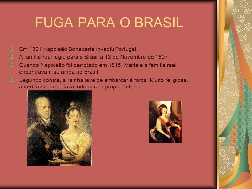 FUGA PARA O BRASIL Em 1801 Napoleão Bonaparte invadiu Portugal. A família real fugiu para o Brasil a 13 de Novembro de 1807. Quando Napoleão foi derro