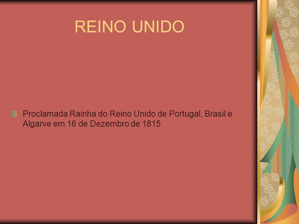 REINO UNIDO Proclamada Rainha do Reino Unido de Portugal, Brasil e Algarve em 16 de Dezembro de 1815.