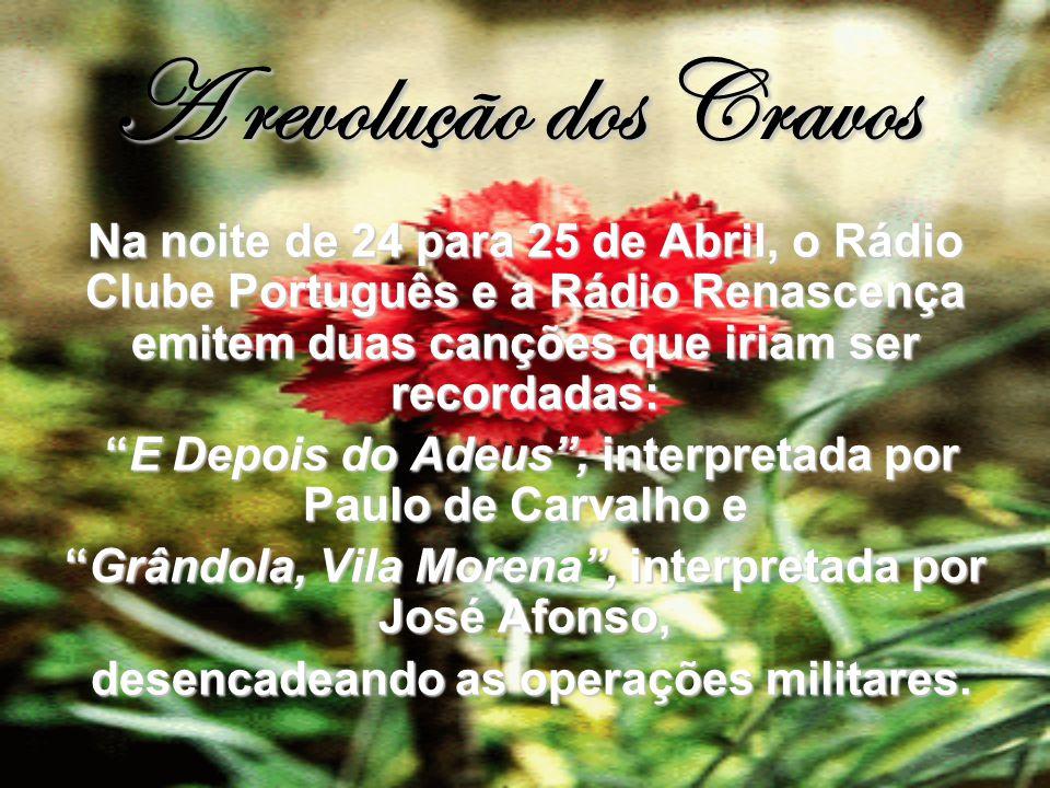 """A revolução dos Cravos Na noite de 24 para 25 de Abril, o Rádio Clube Português e a Rádio Renascença emitem duas canções que iriam ser recordadas: """"E"""