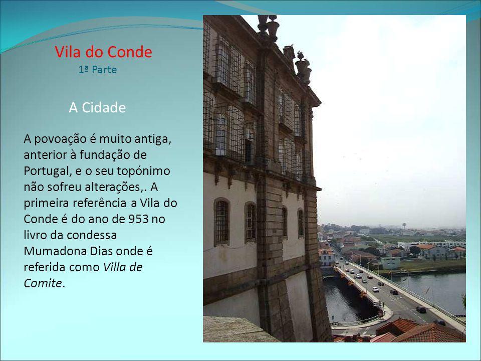 Vila do Conde Cidade Portuguesa a cerca de 25 km a Norte da cidade do Porto, com cerca de 80.000 habitantes, é um importante centro industrial, de pesca, construção naval, balnear e turística.