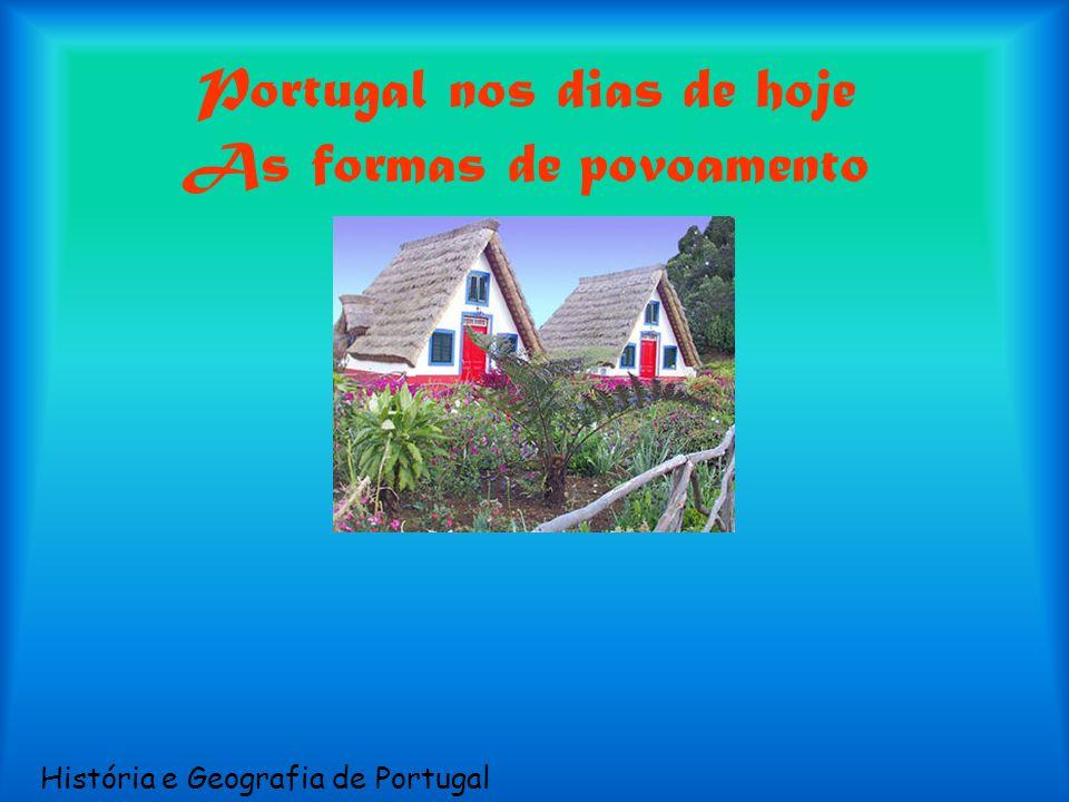 Portugal nos dias de hoje As formas de povoamento História e Geografia de Portugal