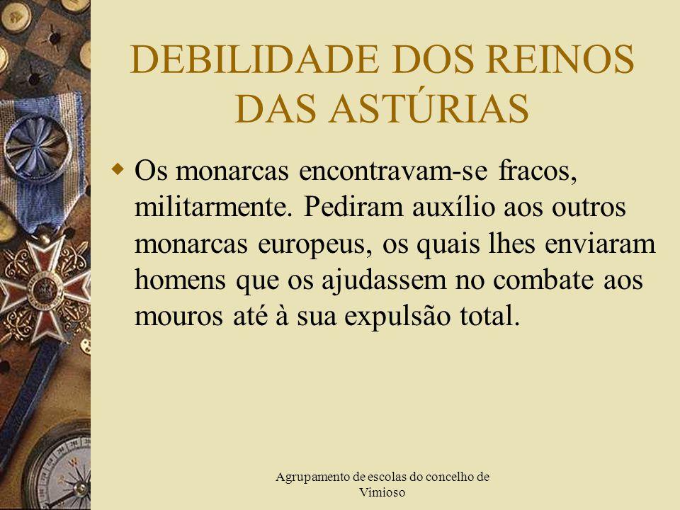 Agrupamento de escolas do concelho de Vimioso FORMAÇÃO DO REINO DE PORTUGAL  Em meados do século XII, quando os muçulmanos conquistaram a Península Ibérica, os monarcas dos reinos cristãos que conseguiram resistir à invasão, a norte, organizaram-se a fim de os expulsarem para o Norte de África.