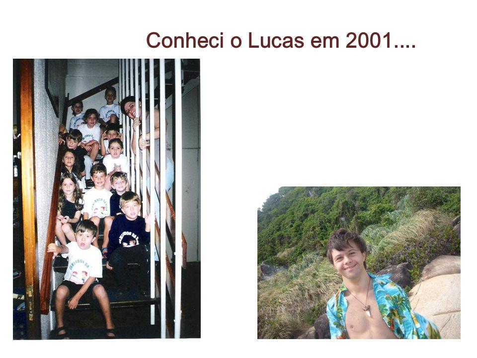 Conheci o Lucas em 2001....