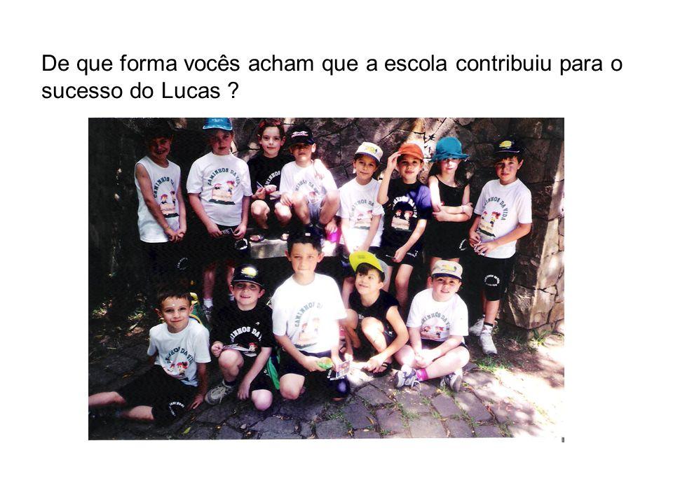 De que forma vocês acham que a escola contribuiu para o sucesso do Lucas ?