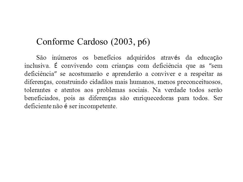 Conforme Cardoso (2003, p6) São in ú meros os benef í cios adquiridos atrav é s da educa ç ão inclusiva.