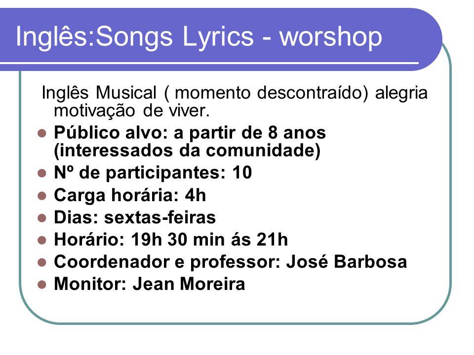 Inglês:Songs Lyrics - worshop Inglês Musical ( momento descontraído) alegria motivação de viver.