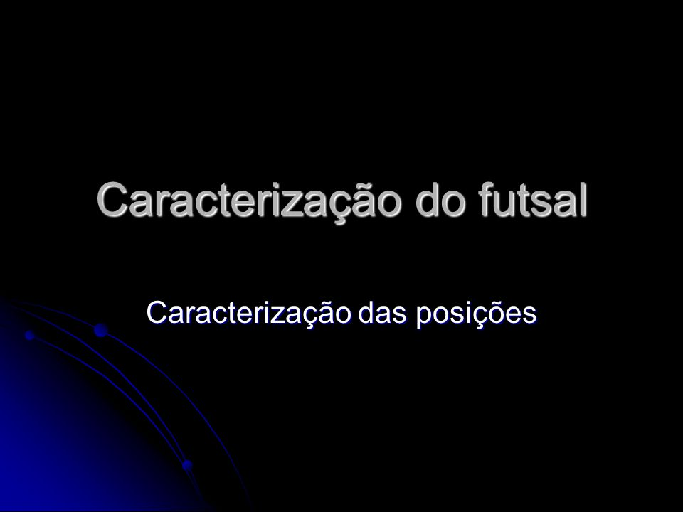 Caracterização do futsal Caracterização das posições