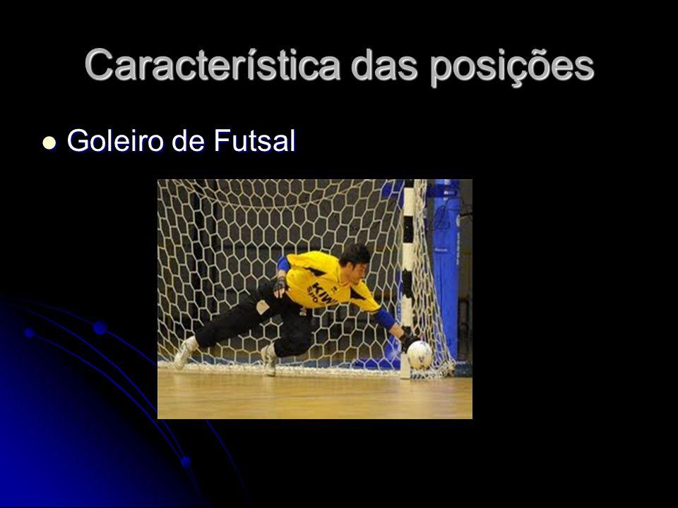 Característica das posições Goleiro de Futsal Goleiro de Futsal