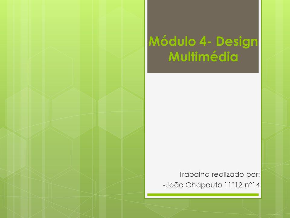 Módulo 4- Design Multimédia Trabalho realizado por: -João Chapouto 11º12 nº14