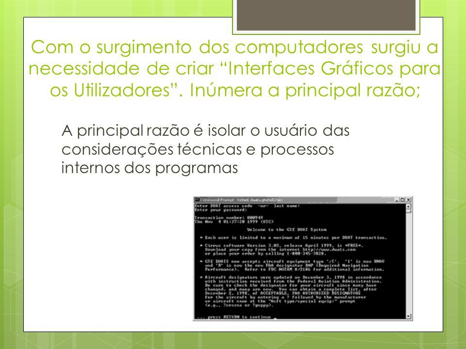 Com o surgimento dos computadores surgiu a necessidade de criar Interfaces Gráficos para os Utilizadores .