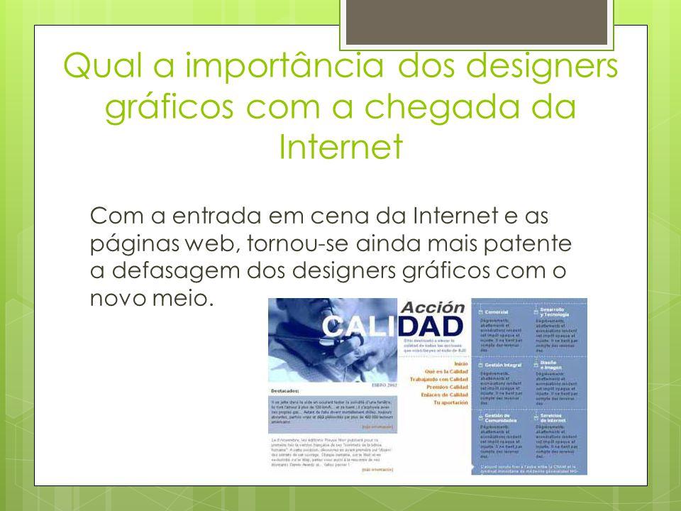 Qual a importância dos designers gráficos com a chegada da Internet Com a entrada em cena da Internet e as páginas web, tornou-se ainda mais patente a defasagem dos designers gráficos com o novo meio.