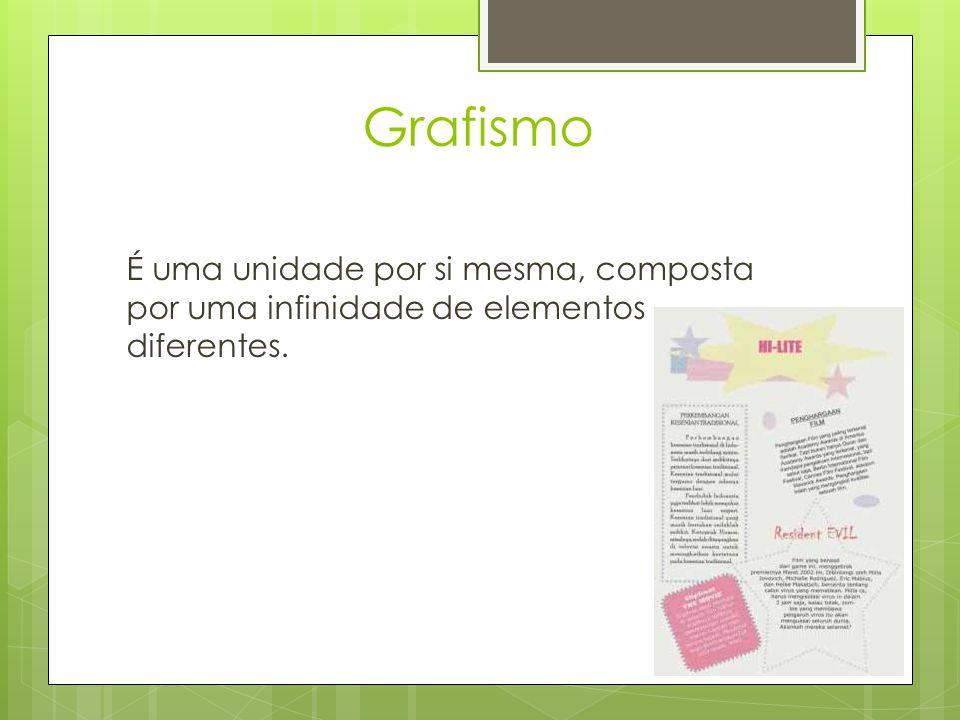 Grafismo É uma unidade por si mesma, composta por uma infinidade de elementos diferentes.