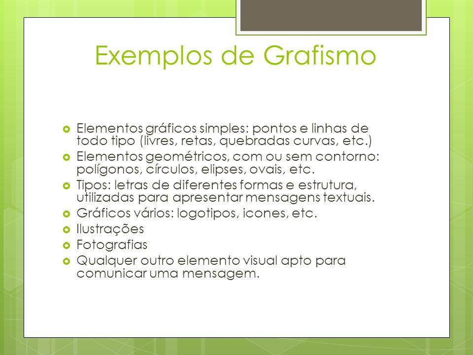 Exemplos de Grafismo  Elementos gráficos simples: pontos e linhas de todo tipo (livres, retas, quebradas curvas, etc.)  Elementos geométricos, com ou sem contorno: polígonos, círculos, elipses, ovais, etc.