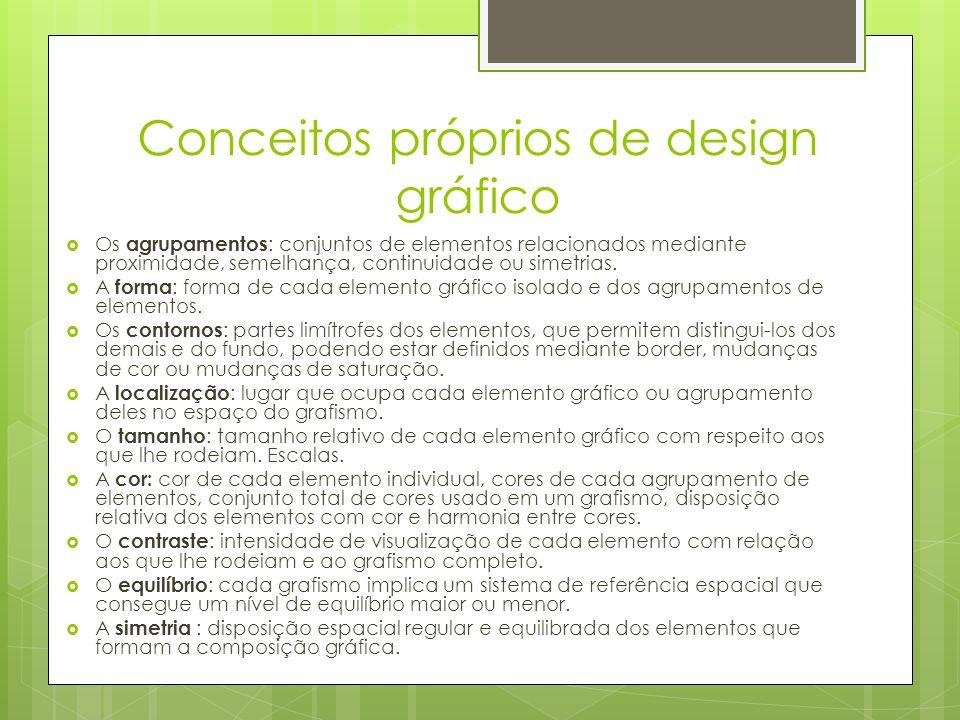 Conceitos próprios de design gráfico  Os agrupamentos : conjuntos de elementos relacionados mediante proximidade, semelhança, continuidade ou simetrias.