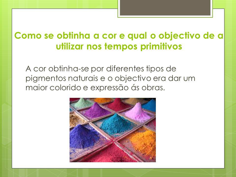 Como se obtinha a cor e qual o objectivo de a utilizar nos tempos primitivos A cor obtinha-se por diferentes tipos de pigmentos naturais e o objectivo era dar um maior colorido e expressão ás obras.