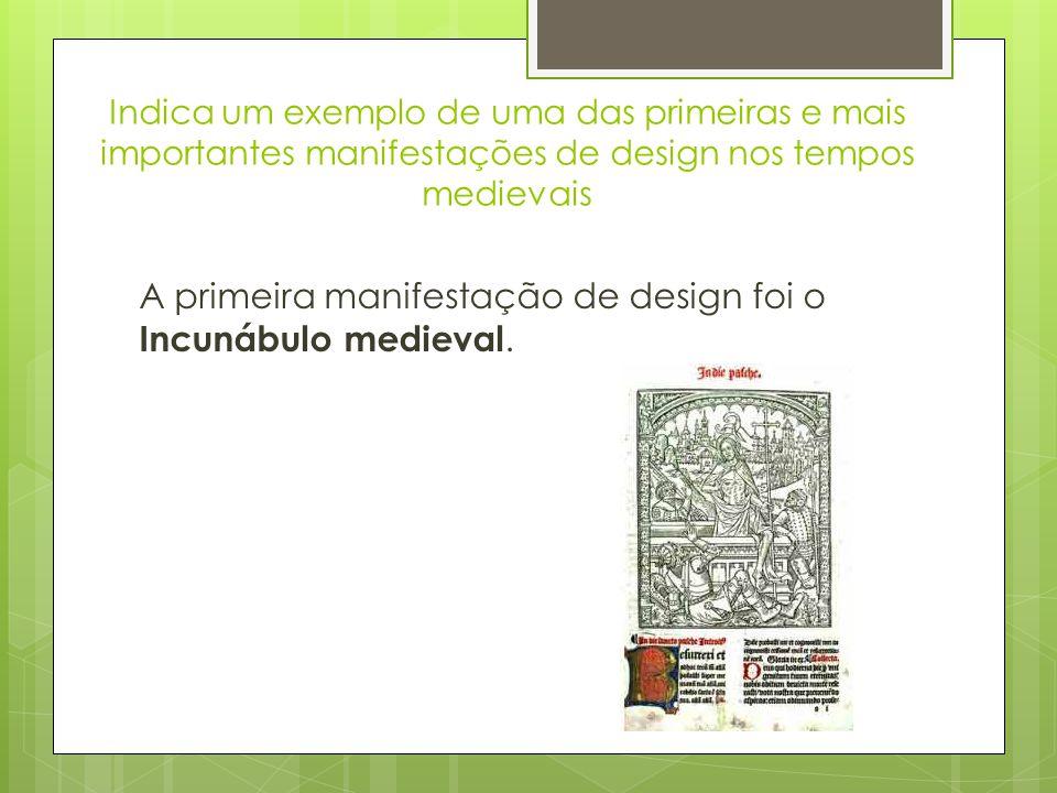 Indica um exemplo de uma das primeiras e mais importantes manifestações de design nos tempos medievais A primeira manifestação de design foi o Incunábulo medieval.