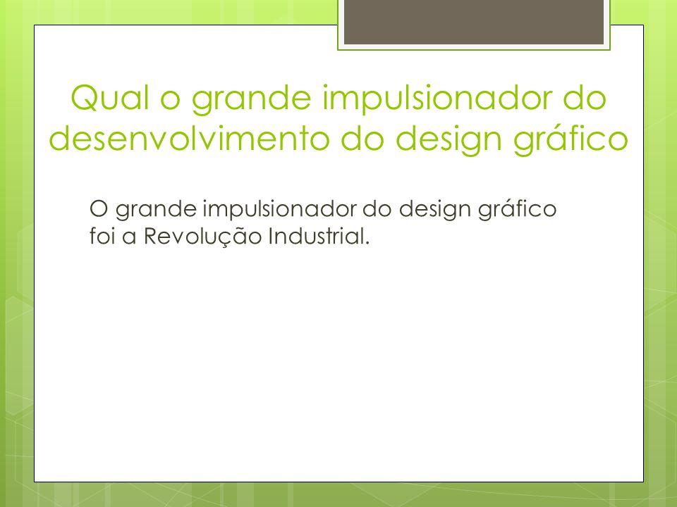 Qual o grande impulsionador do desenvolvimento do design gráfico O grande impulsionador do design gráfico foi a Revolução Industrial.