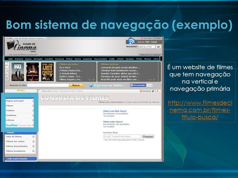 Bom sistema de navegação (exemplo) É um website de filmes que tem navegação na vertical e navegação primária http://www.filmesdeci nema.com.br/filmes- titulo-busca/