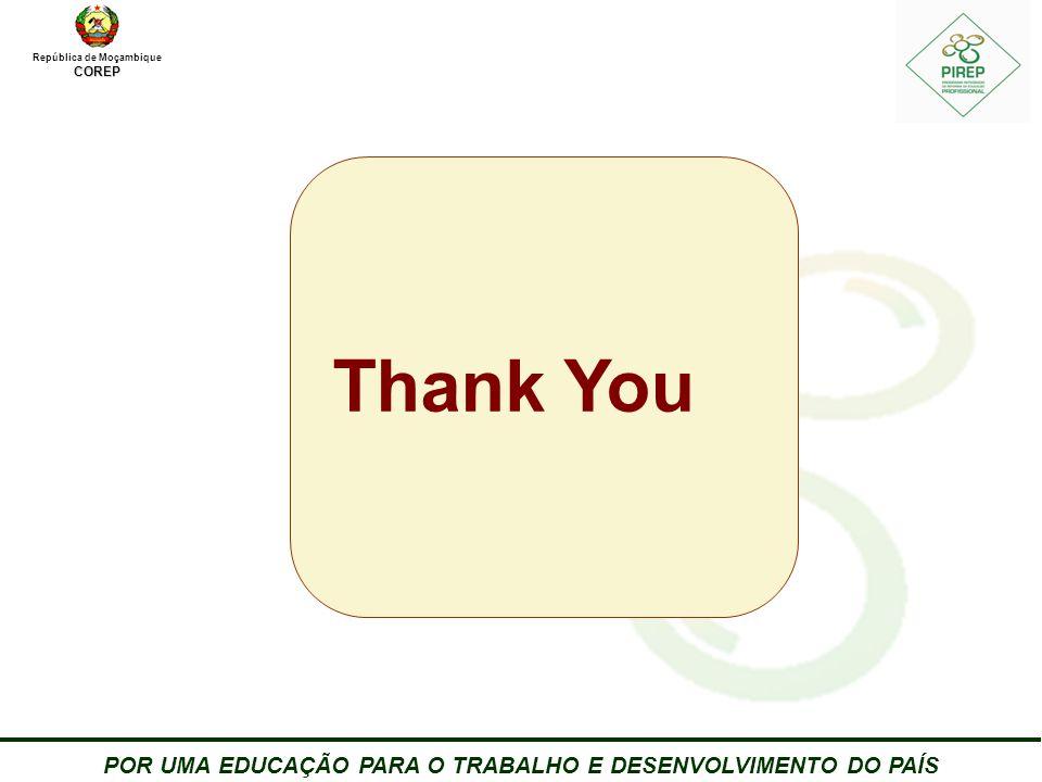 República de MoçambiqueCOREP POR UMA EDUCAÇÃO PARA O TRABALHO E DESENVOLVIMENTO DO PAÍS 25 Thank You