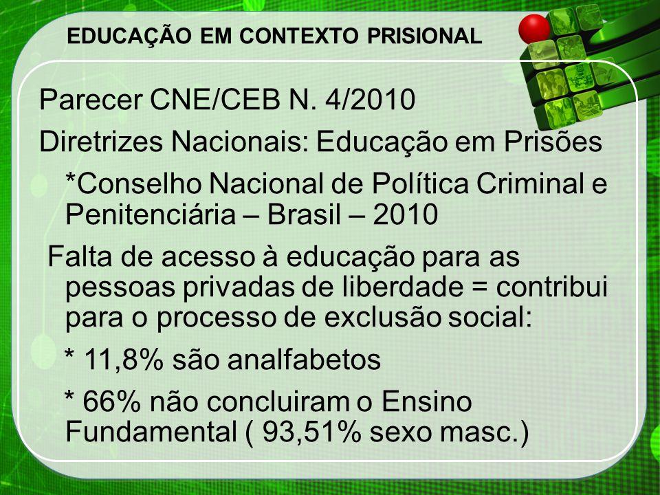 EDUCAÇÃO EM CONTEXTO PRISIONAL Parecer CNE/CEB N. 4/2010 Diretrizes Nacionais: Educação em Prisões *Conselho Nacional de Política Criminal e Penitenci