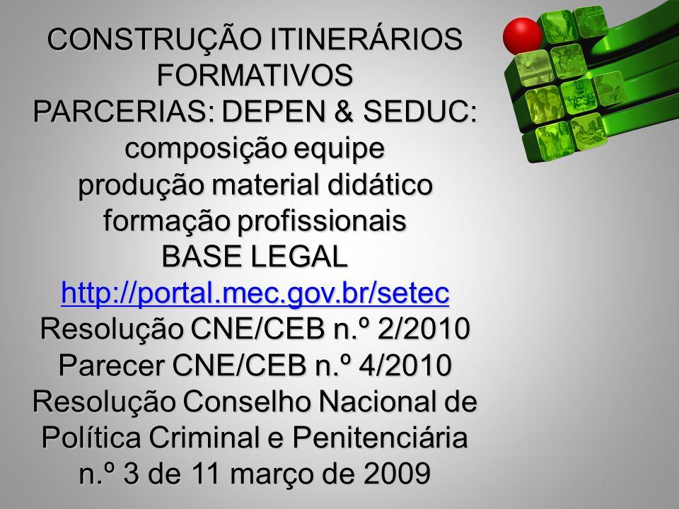 CONSTRUÇÃO ITINERÁRIOS FORMATIVOS PARCERIAS: DEPEN & SEDUC: composição equipe produção material didático formação profissionais BASE LEGAL http://port