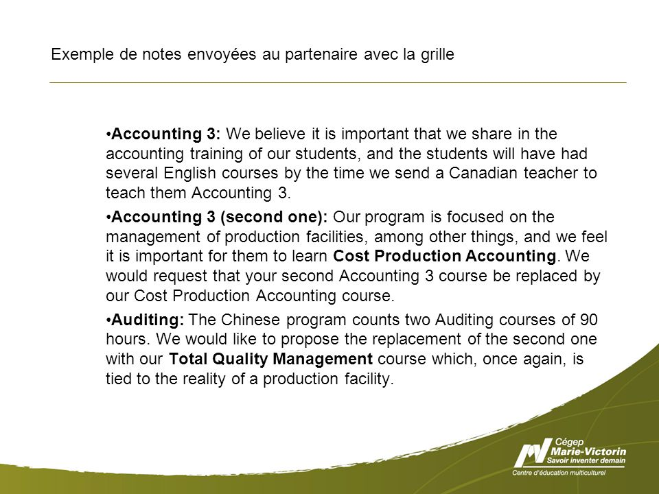 Exemple de notes envoyées au partenaire avec la grille Accounting 3: We believe it is important that we share in the accounting training of our students, and the students will have had several English courses by the time we send a Canadian teacher to teach them Accounting 3.