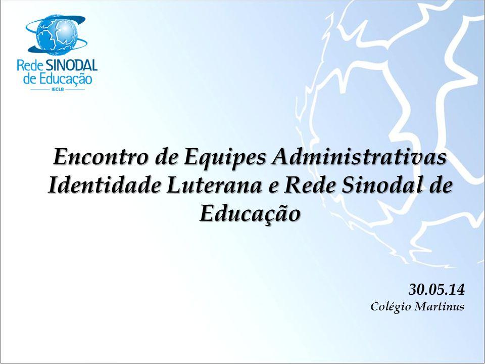 Encontro de Equipes Administrativas Identidade Luterana e Rede Sinodal de Educação 30.05.14 Colégio Martinus