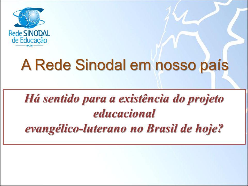 A Rede Sinodal em nosso país Há sentido para a existência do projeto educacional evangélico-luterano no Brasil de hoje?