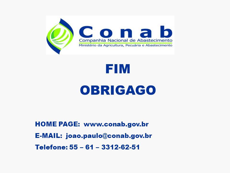 FIM OBRIGAGO HOME PAGE: www.conab.gov.br E-MAIL: joao.paulo@conab.gov.br Telefone: 55 – 61 – 3312-62-51