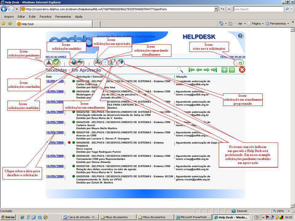 Ícone solicitações pendentes Ícone criar nova solicitaçãoc Ícone solicitações recebidas Ícone solicitações concluídas Ícone solicitações em aprovação Ícone solicitações aguardando atendimento Ícone solicitações em atendimento Ícone solicitação em atendimento programada Clique sobre a data para detalhar a solicitação Ícone solicitação em atendimento programada Os ícones sem côr indicam em que tela o Help Desk está posicionado.