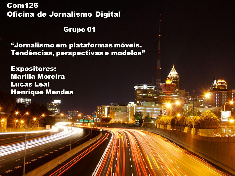 Com126 Oficina de Jornalismo Digital Grupo 01 Jornalismo em plataformas móveis.