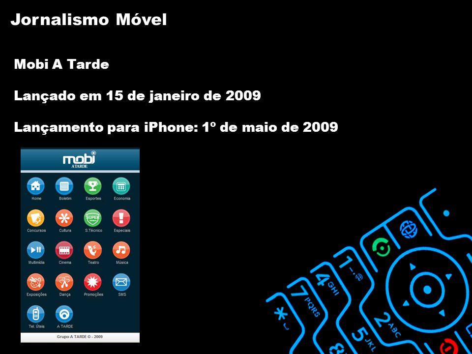 Mobi A Tarde Lançado em 15 de janeiro de 2009 Lançamento para iPhone: 1º de maio de 2009 Jornalismo Móvel