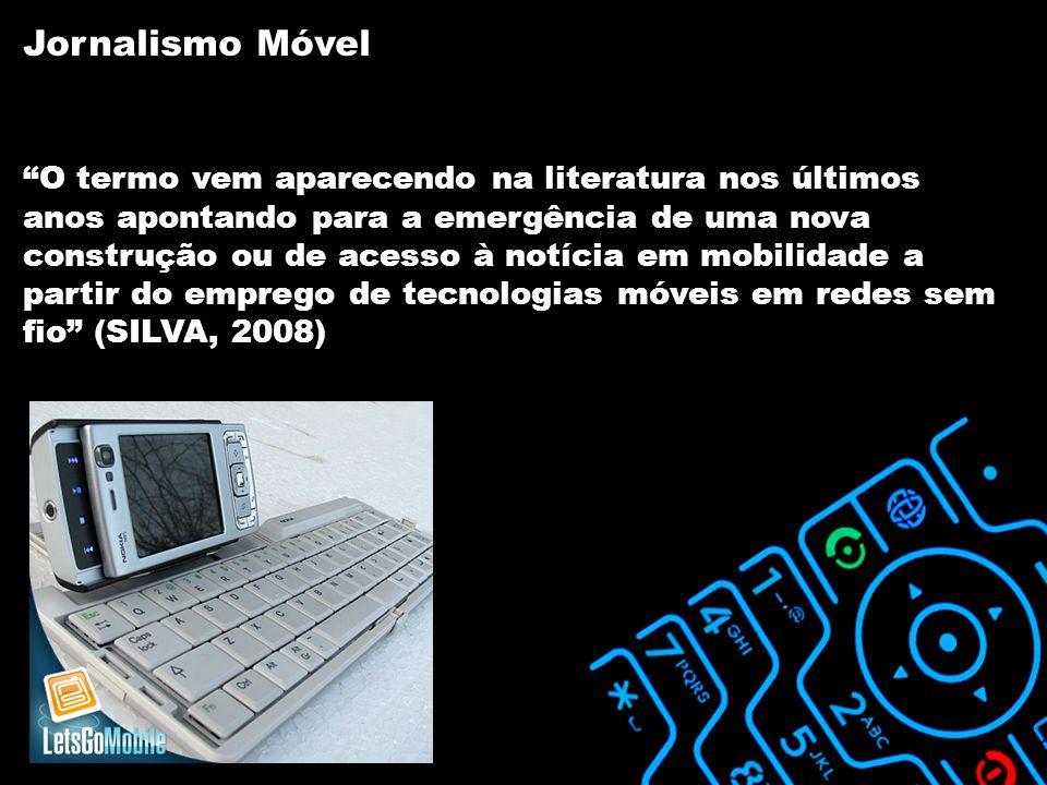 O termo vem aparecendo na literatura nos últimos anos apontando para a emergência de uma nova construção ou de acesso à notícia em mobilidade a partir do emprego de tecnologias móveis em redes sem fio (SILVA, 2008) Jornalismo Móvel