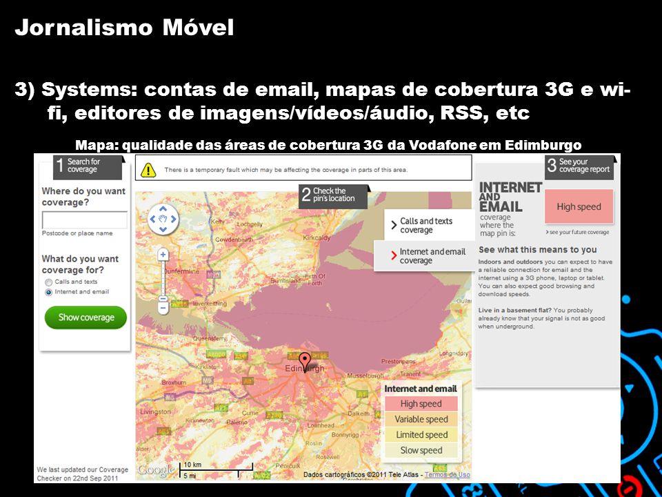 3) Systems: contas de email, mapas de cobertura 3G e wi- fi, editores de imagens/vídeos/áudio, RSS, etc Mapa: qualidade das áreas de cobertura 3G da Vodafone em Edimburgo Jornalismo Móvel