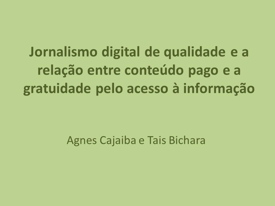 Jornalismo digital de qualidade e a relação entre conteúdo pago e a gratuidade pelo acesso à informação Agnes Cajaiba e Tais Bichara