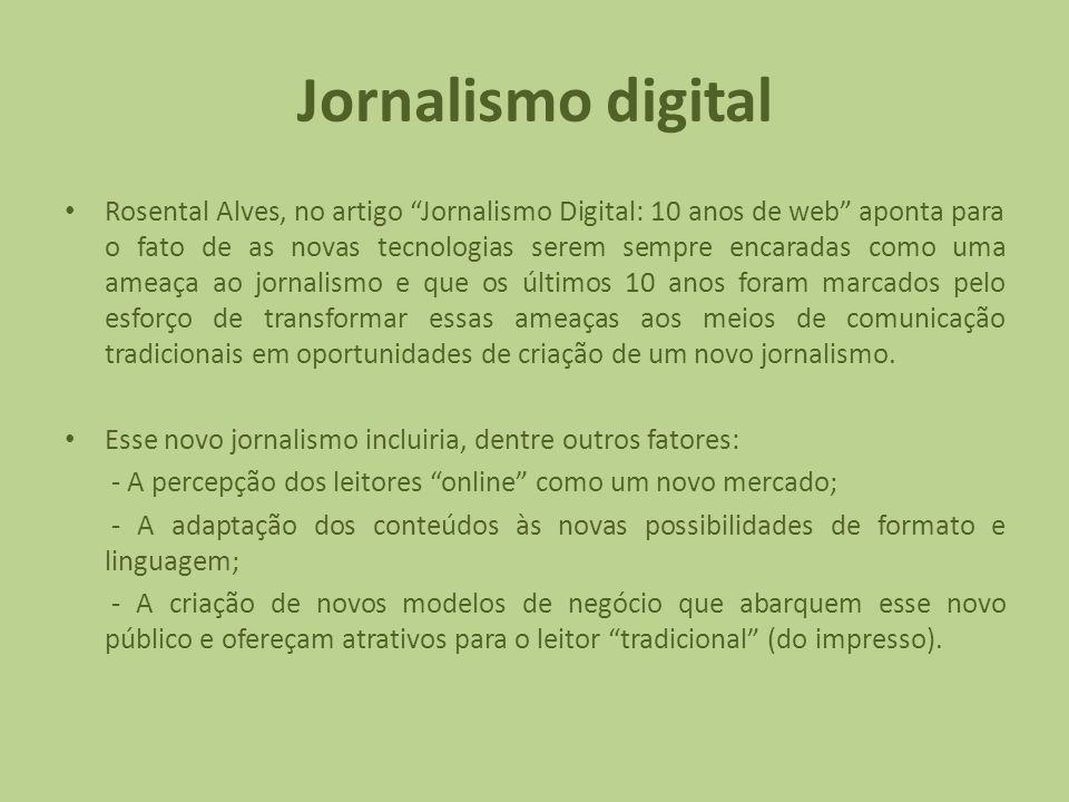 Jornalismo digital Rosental Alves, no artigo Jornalismo Digital: 10 anos de web aponta para o fato de as novas tecnologias serem sempre encaradas como uma ameaça ao jornalismo e que os últimos 10 anos foram marcados pelo esforço de transformar essas ameaças aos meios de comunicação tradicionais em oportunidades de criação de um novo jornalismo.