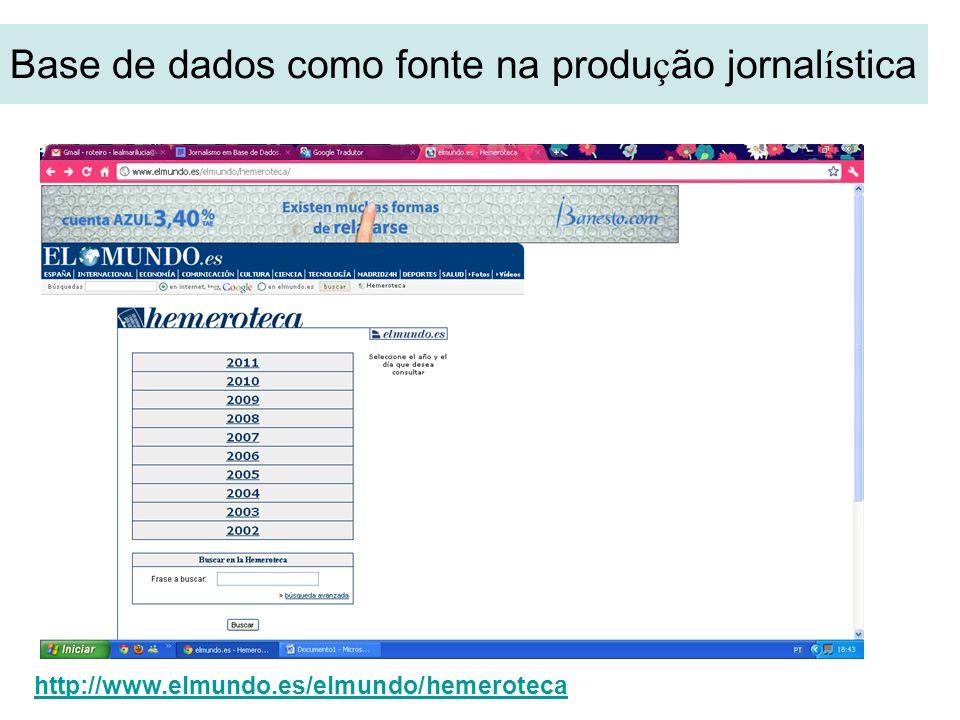 Base de dados como fonte na produ ç ão jornal í stica http://www.elmundo.es/elmundo/hemeroteca