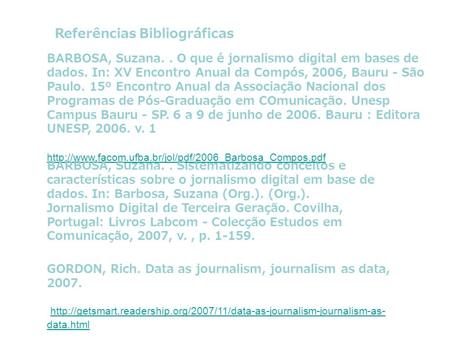 BARBOSA, Suzana.. O que é jornalismo digital em bases de dados. In: XV Encontro Anual da Compós, 2006, Bauru - São Paulo. 15º Encontro Anual da Associ