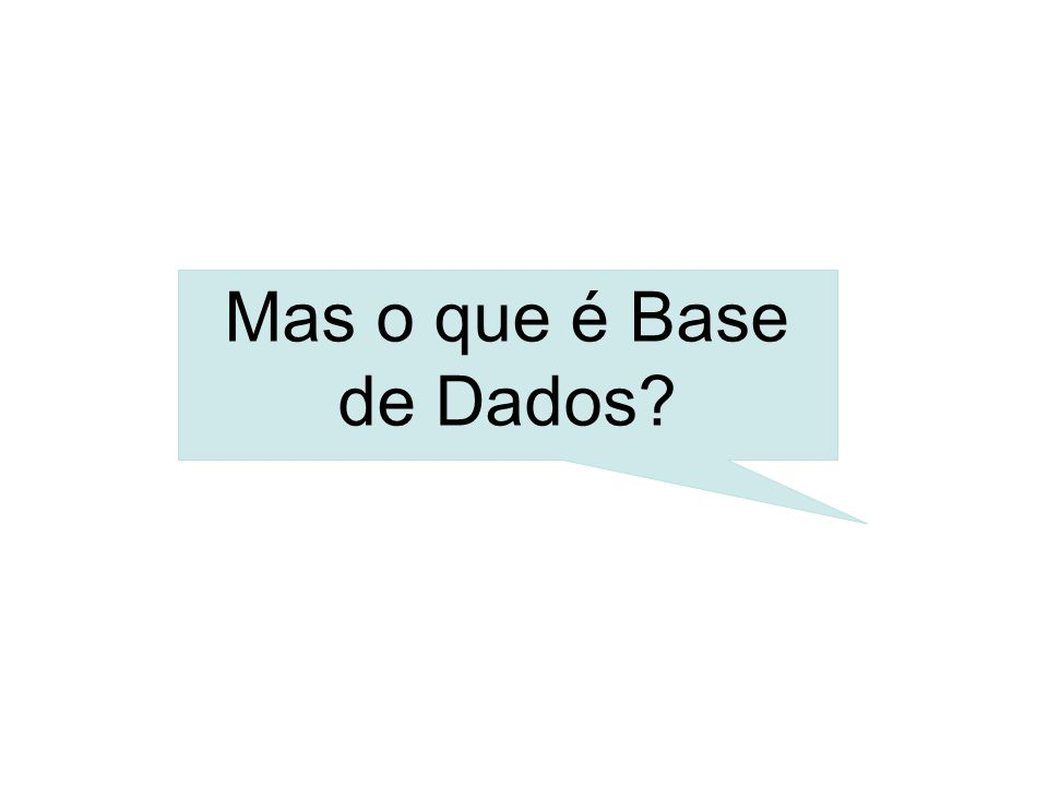 Mas o que é Base de Dados?