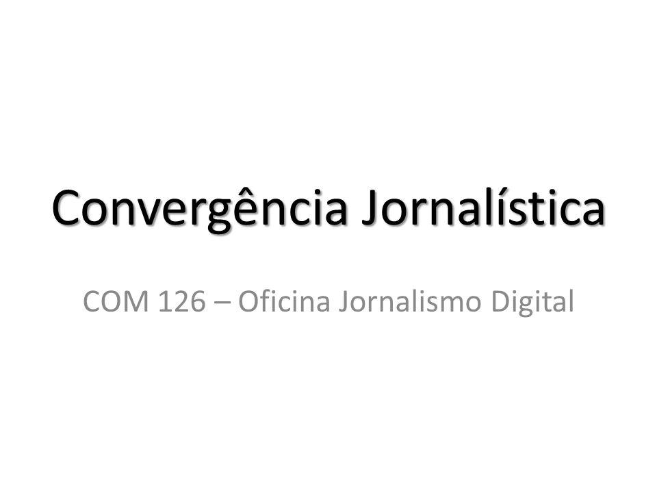 Convergência Jornalística COM 126 – Oficina Jornalismo Digital