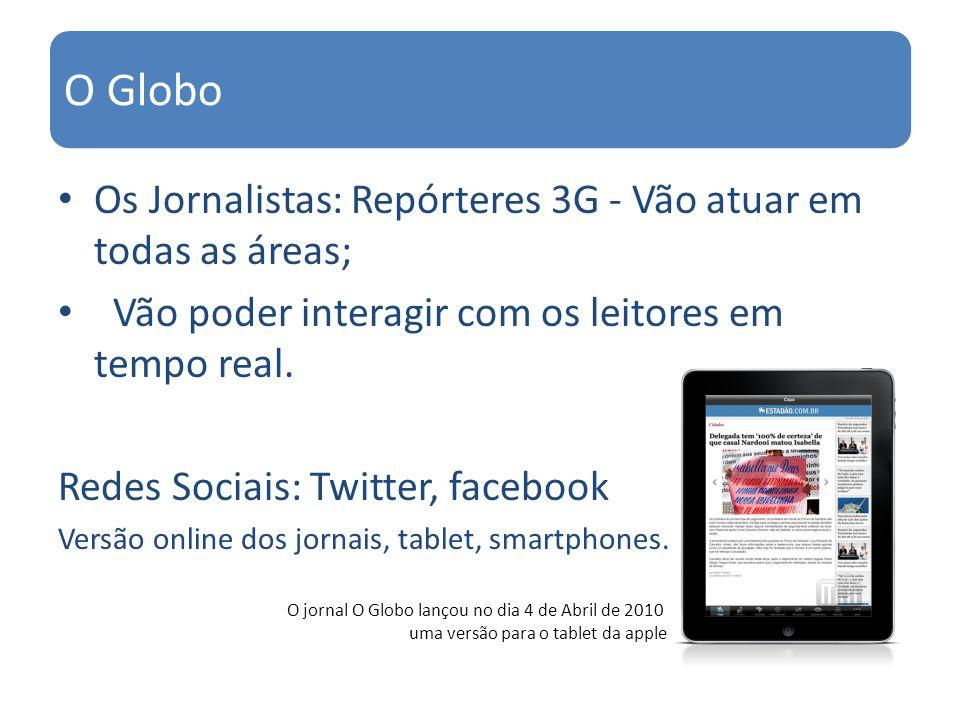 Os Jornalistas: Repórteres 3G - Vão atuar em todas as áreas; Vão poder interagir com os leitores em tempo real. Redes Sociais: Twitter, facebook Versã