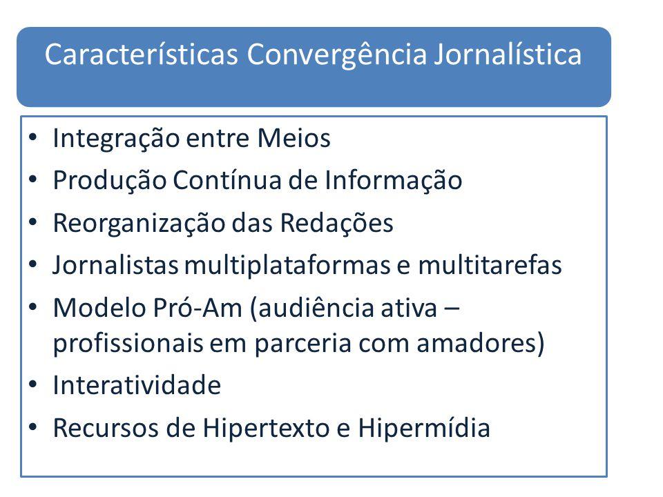 Características Convergência Jornalística Integração entre Meios Produção Contínua de Informação Reorganização das Redações Jornalistas multiplataform